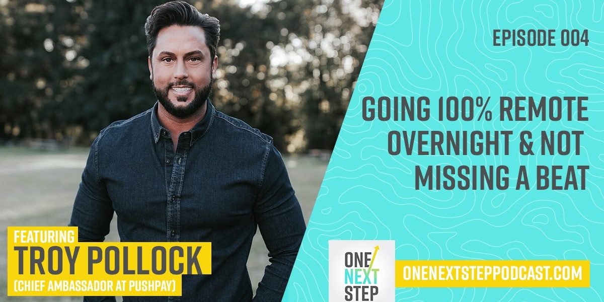 004: Going 100% Remote Overnight & Not Missing A Beat with Pushpay's Troy Pollock